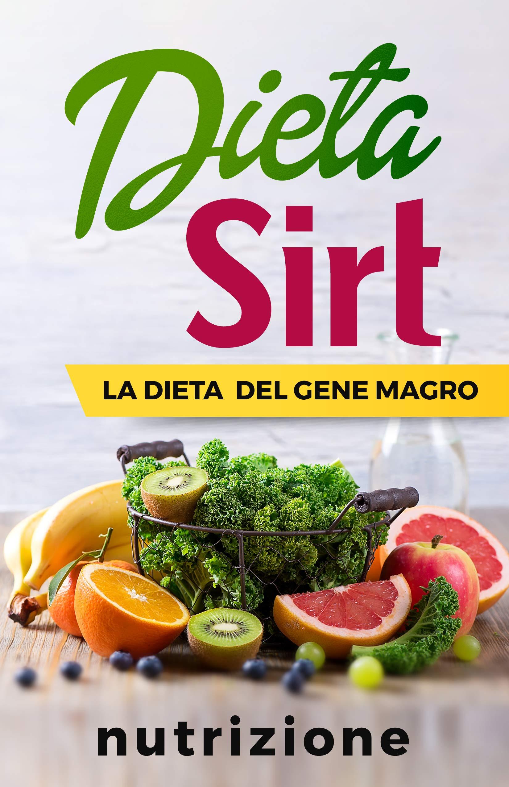 Dieta Sirt: La Dieta del Gene Magro Il metodo passo passo rivoluzionario per perdere peso, restare in forma e vivere in salute di Aurora Rossi