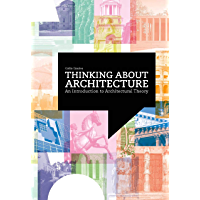 Thinking about Architecture: An Introduction to Architectural Theory (English Edition)