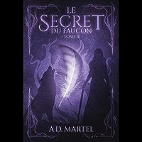 Le Secret du Faucon: Tome 3