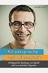 Körpersprache und Mikromimik: Erfolgreiche Deutung von Gestik und nonverbalen Signalen Kindle Ausgabe