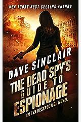 The Dead Spy's Guide to Espionage: An Eva Destruction Novel (Eva Destruction Series Book 3) Kindle Edition