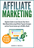 Affiliate Marketing: Beginners Guide to Learn Step-by-Step How to Make Money Online using Affiliate Program Strategies and Earn Passive Income up to $10,000 ... Setting Up your Blog) (English Edition)