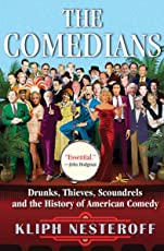 The Comedians: Drunks, Thieves, Scoundrels, and the History of American Comedy
