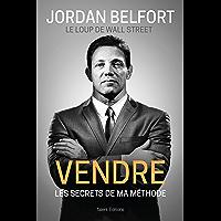 Jordan Belfort, le loup de Wall Street : Vendre : Les secrets de ma méthode (Business)