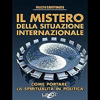 Il Mistero della Situazione Internazionale: Come portare la spiritualità in politica (La Via della Storia Segreta)