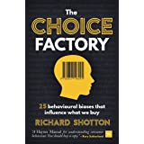 The Choice Factory: 25 behavioural biases that influence what we buy (English Edition)