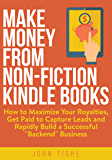 "Make Money from Non-Fiction Kindle Books: How to Maximize Your Royalties, Get Paid to Capture Leads and Rapidly Build a Successful ""Backend"" Business (English Edition)"