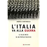 L'Italia va alla guerra. Il falso mito di un popolo pacifico
