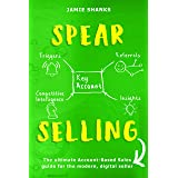 SPEAR Selling: The ultimate Account-Based Sales guide for the modern digital sales professional (English Edition)