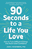 90 Seconds to a Life You Love: How to Turn Difficult Feelings into Rock-Solid Confidence (English Edition)