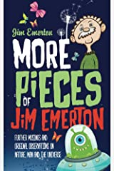 More Pieces of Jim Emerton: Further musings and original observations on Nature, Man and the Universe Kindle Edition
