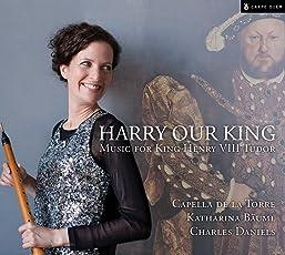 Harry Our King - Music for King Henry VIII Tudor