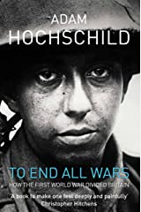 To End All Wars: A Story of Protest and Patriotism in the First World War Kindle Edition
