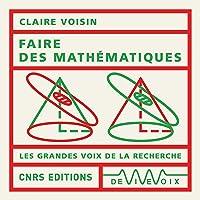 Faire des mathématiques: Les Grandes Voix de la Recherche