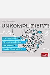 Unkompliziert!: Das Arbeitsbuch für komplexes Denken und Handeln in agilen Unternehmen (Dein Business) Broschiert