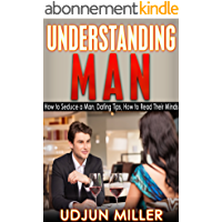 Understanding Man: How to Seduce a Man, Dating Tips, Relationships Advice, How to Read Their Minds (English Edition)