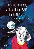 Die Ziege auf dem Mond: oder Das Leben im Augenblick