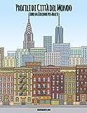 Profili di Città del Mondo Libro da Colorare per Adulti
