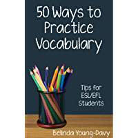 Fifty Ways to Practice Vocabulary: Tips for ESL/EFL Students (50 Ways to Practice English) (English Edition)