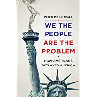 We The People Are The Problem: How Americans Betrayed America (English Edition)