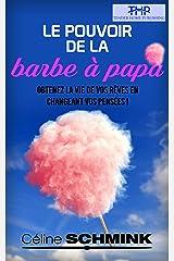 Le Pouvoir de la Barbe à papa: Obtenez la vie de vos rêves en changeant vos pensées Format Kindle
