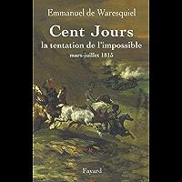 Cent Jours : La tentation de l'impossible mars- juillet 1815 (Divers Histoire)