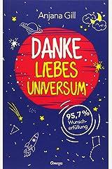 Danke, liebes Universum: 95,7% Wunscherfüllung Taschenbuch