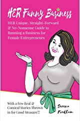 HER Funny Business: HER unique, straight-forward & no-nonsense guide to running a business for Female Entrepreneurs - with a few real & comical stories thrown in for good measure! Kindle Edition