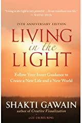 Living in the Light: Follow Your Inner Guidance to Create a New Life and a New World Kindle Edition