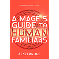 A Mage's Guide to Human Familiars (R'iyah Family Archives: Volume Book 1) (English Edition)