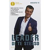 Leader di te stesso. Come sfruttare al meglio il tuo potenziale per migliorare la qualità della tua vita personale e…