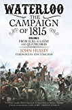 Waterloo: The Campaign of 1815, Volume I: From Elba to Ligny and Quatre Bras