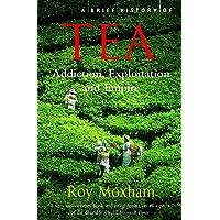 A Brief History of Tea: Addiction, Exploitation, and Empire