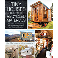 Tiny Houses Built with Recycled Materials: Inspiration for Constructing Tiny Homes Using Salvaged and Reclaimed Supplies…