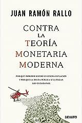 Contra la Teoría Monetaria Moderna: Por qué imprimir dinero sí genera inflación y por qué la deuda pública sí la pagan los ciudadanos Versión Kindle