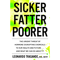Sicker, Fatter, Poorer: The Urgent Threat of Hormone-Disrupting Chemicals to Our Health and Future . . . and What We Can…