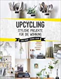 Upcycling: Stylische DIY-Projekte für die Wohnung. Aus alt mach neu. Do-it-yourself-Möbel und besondere Dekoobjekte aus Müll. Individuelle Upcycling Möbel und DIY Projekte selber bauen.