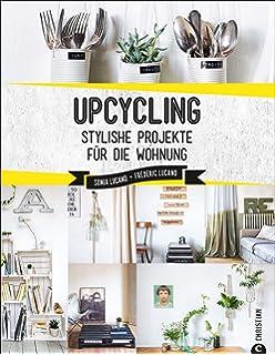 Exceptionnel Upcycling: Stylische DIY Projekte Für Die Wohnung. Aus Alt Mach Neu. Do