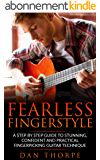 Fearless Fingerstyle: A Step By Step Guide To Stunning, Confident And Practical Fingerpicking Guitar Technique (Dan Thorpe`s Fingerpicking series) (English Edition)