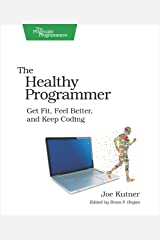 The Healthy Programmer: Get Fit, Feel Better, and Keep Coding (Pragmatic Programmers) Kindle Edition
