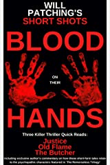 Will Patching's Short Shots: Blood On Their Hands: Three Killer Thriller Quick Reads - Justice, Old Flame & The Butcher Kindle Edition