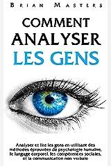 Comment analyser les gens: Analyser et lire les gens en utilisant des méthodes éprouvées de psychologie humaine, le langage corporel, les compétences sociales, et la communication non verbale Format Kindle
