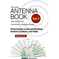 The ARRL Antenna Book for Radio Communications; Volume 4: Transmission Lines and Building Antenna Systems, and Index…