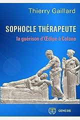 Sophocle Thérapeute: La guérison d'Oedipe à Colone Format Kindle