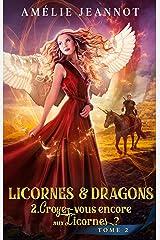 Croyez-vous encore aux Licornes ? Tome 2: Saga Licornes & Dragons Format Kindle