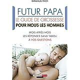 Futur papa, le guide de grossesse pour nous les hommes (PARENTING)