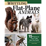 Whittling Flat-plane Animals: 15 Projects to Carve With Just One Knife