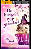 Das kriegen wir gebacken! (German Edition)