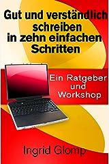 Gut und verständlich schreiben in zehn einfachen Schritten: Ein Ratgeber und Workshop Kindle Ausgabe