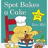 Spot Bakes A Cake (Spot - Original Lift The Flap)